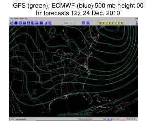 GFS (green), ECMWF (blue) 500 mb height 00 hr forecasts 12z 24 Dec. 2010