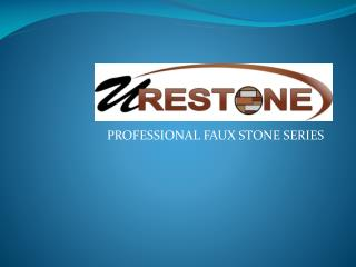 PROFESSIONAL FAUX STONE SERIES