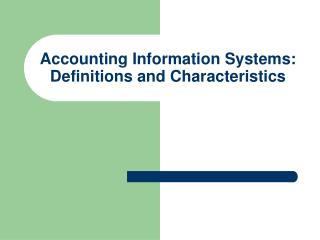 Accounting Information Systems:  Definitions and Characteristics