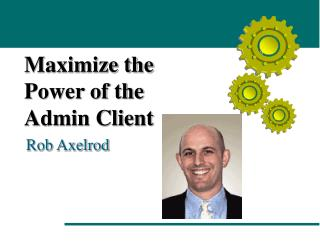 Maximize the  Power of the  Admin Client
