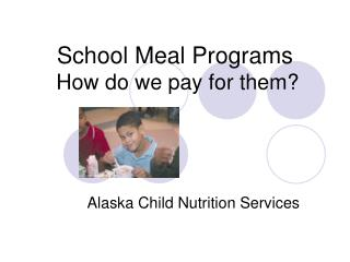 School Meal Programs How do we pay for them?