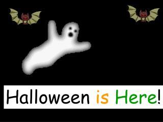Halloween  is Here !