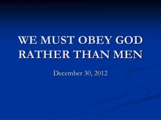 WE MUST OBEY GOD RATHER THAN MEN