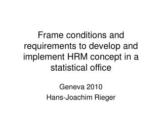 Frame conditions and requirements to develop and implement HRM concept in a statistical office