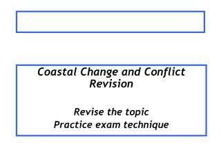 Coastal Change and Conflict Revision  Revise the topic Practice exam technique