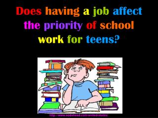 Does having  a job affect the priority  of school  work for teens?