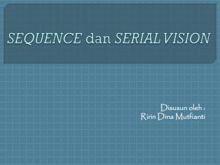 SEQUENCE  dan  SERIAL VISION