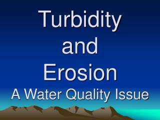 Turbidity and  Erosion A Water Quality Issue