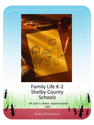Family Life K-2 Shelby County Schools Mr. John S. Aitken, Superintendent  2009
