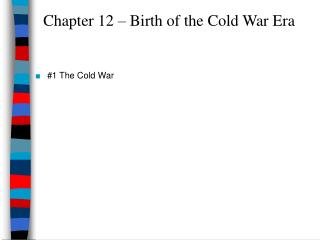Chapter 12 – Birth of the Cold War Era