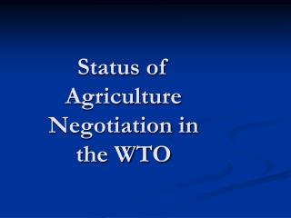 Status of        Agriculture  Negotiation in the WTO