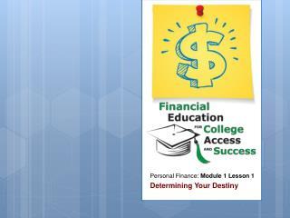 Personal Finance:  Module 1 Lesson 1 Determining Your Destiny