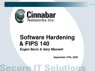 Software Hardening & FIPS 140    Eugen Bacic & Gary Maxwell September 27th, 2005