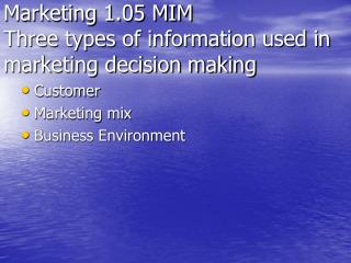 Marketing 1.05 MIM Three types of information used in marketing decision making