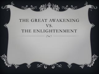 The Great Awakening  vs. The Enlightenment