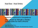 Kosi Ewe   Kosi Orisha       Medicina Tradicional e Compet ncia Intercultural na Aten  o a Sa de   Contribui  es da matr