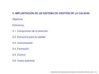 5. IMPLANTACIÓN DE UN SISTEMA DE GESTIÓN DE LA CALIDAD Objetivos Estructura:
