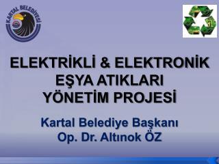 ELEKTRİKLİ & ELEKTRONİK  EŞYA ATIKLARI  YÖNETİM PROJESİ Kartal Belediye Başkanı