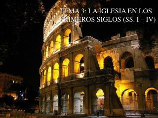 TEMA 3: LA IGLESIA EN LOS PRIMEROS SIGLOS (SS. I – IV)