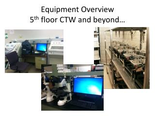 Equipment Overview 5 th  floor CTW and beyond…