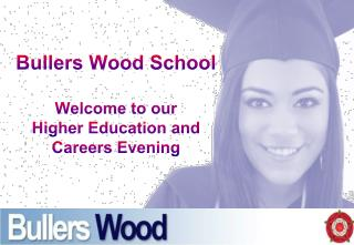Bullers Wood School Welcome to our Higher Education and Careers Evening