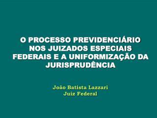 O PROCESSO PREVIDENCIÁRIO NOS JUIZADOS ESPECIAIS FEDERAIS E A UNIFORMIZAÇÃO DA JURISPRUDÊNCIA