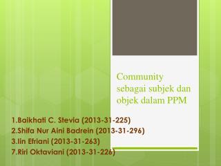 Community  sebagai subjek dan objek dalam  PPM