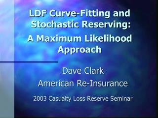 LDF Curve-Fitting and  Stochastic Reserving: A Maximum Likelihood Approach