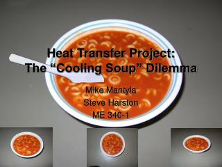 Heat Transfer Project:  The �Cooling Soup� Dilemma