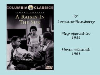 by:   Lorraine Hansberry Play opened in:  1959 Movie released:  1961