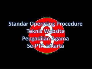 Standar  Operating Procedure Teknis  Website  Pengadilan  Agama Se-PTA  Jakarta