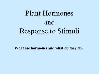 Plant Hormones  and  Response to Stimuli
