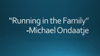 """Running in the Family"" -Michael Ondaatje"