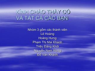 Nhóm 3 gồm các thành viên  Lê Hoàng  Hoàng Hưng  Phạm Thị Mai Khanh Triệu Đăng Khôi