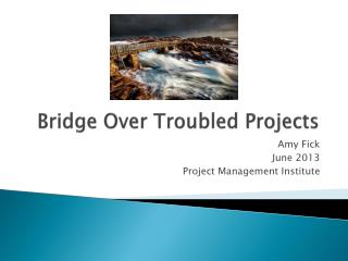 Bridge Over Troubled Projects