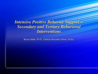 Intensive Positive Behavior Support -- Secondary and Tertiary Behavioral Interventions