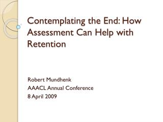 Contemplating the End: How Assessment Can Help with Retention