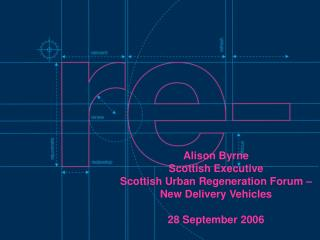 Alison Byrne Scottish Executive Scottish Urban Regeneration Forum –  New Delivery Vehicles