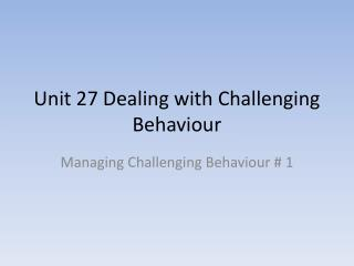 Unit 27 Dealing with Challenging Behaviour