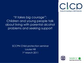 SCCPN Child protection seminar Louise Hill 1 st  March 2011