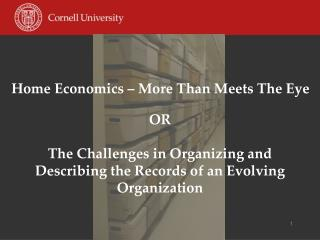 OR The Challenges in Organizing and Describing the Records of an Evolving Organization