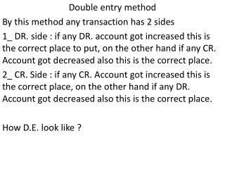 Double entry method  By this method any transaction has 2 sides