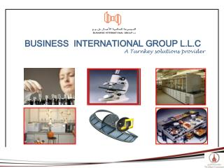 BU SINES S  INTERNATIONAL GROUP L.L.C A Turnkey solutions provider