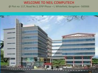 WELCOME TO NEIL COMPUTECH @ Plot no: 117, Road No.3, EPIP Phase – I, Whitefield, Bangalore -560066
