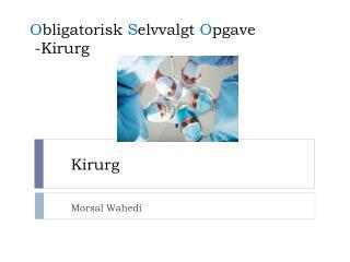 O bligatorisk  S elvvalgt  O pgave  -Kirurg