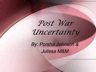 Post War Uncertainty