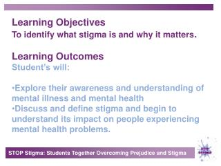 Learning Objectives To identify what stigma is and why it matters . Learning Outcomes