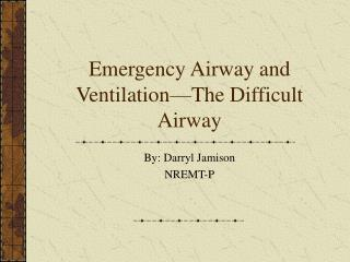 Emergency Airway and Ventilation�The Difficult Airway