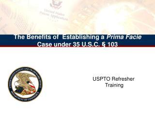 The Benefits of  Establishing a Prima Facie Case under 35 U.S.C.   103