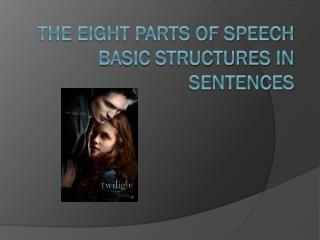 The Eight Parts of Speech Basic structures in sentences